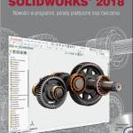 SOLIDWORKS 2018 Nowości w programie, porady praktyczne oraz ćwiczenia